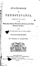 State-book of Pennsylvania: Containing an Account of the Geography, History, Government, Resources, and Noted Citizens of the State : with a Map of the State and of Each County : for the Use of Schools