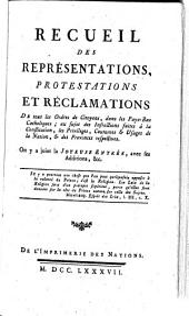 Recueil Des Représentations, Protestations Et Réclamations faites à S. M. I. par les Représentans & Etats des Provinces des Pays-Bas Autrichiens: Volume2