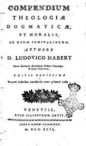 Theologia dogmatica et moralis ad usum seminariorum. Authore d. Ludovico Habert ... Tomus primus [-septimus]: Compendium theologiæ dogmaticæ, et moralis, ad usum seminariorum. Authore d. Ludovico Habert .., Volume 8