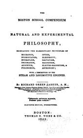 The Boston School Compendium of Natural and Experimental Philosophy: Embracing the Elementary Principles of Mechanics, Pneumatics, Hydraulics -- with a Description of the Steam and Locomotive Engines