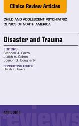 Disaster And Trauma An Issue Of Child And Adolescent Psychiatric Clinics Of North America  Book PDF