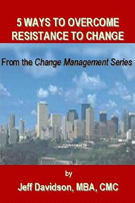 5 Ways to Overcome Resistance to Change