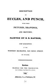 Description [by B.R. Haydon] of Eucles, and Punch, with other pictures, drawings, and sketches, painted by B.R. Haydon, now exhibiting at the Western exchange, Old Bond street: Volume 3