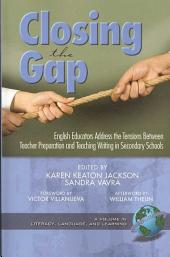Closing the Gap: English Educators Address the Tensions Between Teacher Preparation and Teaching Writing in Secondary Schools