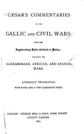 Caesar's Commentaries on the Gallic and Civil Wars: With the Supplementary Books Attributed to Hirtius ; Including the Alexandrian, African, and Spanish Wars
