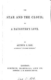 The star and the cloud; or, A daughter's love