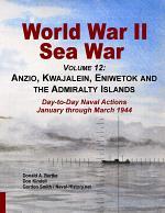 World War Ii Sea War, Volume 12: Anzio, Kwajalein, Eniwetok and the Admiralty Islands