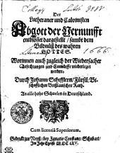 Der Lutheraner und Calvinisten Abgott der Vernunfft entblösset dargestellt, sambt Bildnuß des wahren GOTTES. Worinnen auch zugleich der Wiedersacher Anfechtungen und Einwürffe wiederleget werden