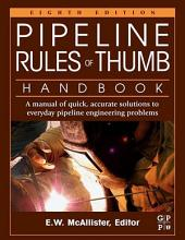 Pipeline Rules of Thumb Handbook: A Manual of Quick, Accurate Solutions to Everyday Pipeline Engineering Problems, Edition 8