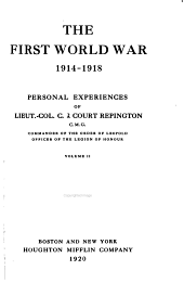The First World War, 1914-1918: Personal Experiences of Lieut.-Col. C. À Court Repington, Volume 2