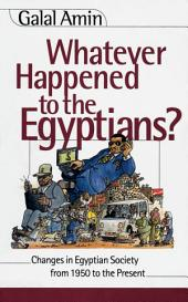 Whatever Happened to the Egyptians?: Changes in Egyptian Society from 1850 to the Present