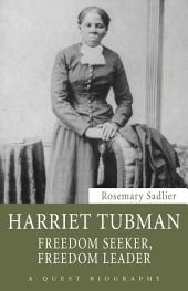 Harriet Tubman: Freedom Seeker, Freedom Leader