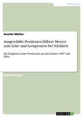 Ausgewählte Positionen Hilbert Meyers zum Lehr- und Lernprozess bei Schülern: Ein Vergleich seiner Positionen aus den Jahren 1987 und 2004