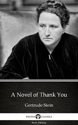 A Novel of Thank You by Gertrude Stein   Delphi Classics  Illustrated