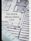 Tiny House - Dream, Design, & Do!
