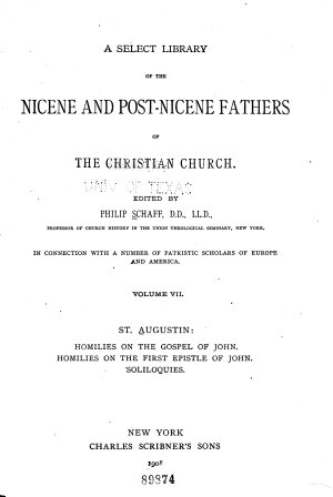 A Select Library of the Nicene and Post Nicene Fathers of the Christian Church  St  Augustin  Homilies on the Gospel of John  Homilies on the First epistle of John  Soliloquies PDF