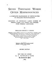 Seven Thousand Words Often Mispronounced: A Complete Hand-book of Difficulties in English Pronunciation : Including an Unusually Large Number of Proper Names and Words and Phrases from Foreign Languages