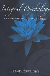 Integral Psychology: Yoga, Growth, and Opening the Heart