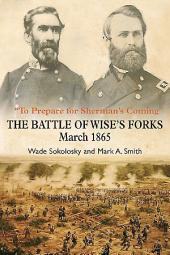 ÒTo Prepare for ShermanÕs ComingÓ: The Battle of WiseÕs Forks, March 1865