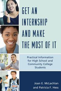 Get an Internship and Make the Most of It Book