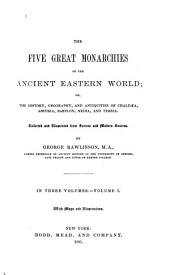 The Five Great Monarchies of the Ancient Eastern World: Or, The History, Geography, and Antiquites of Chaldœa, Assyria, Babylon, Media, and Persia, Volume 1