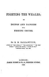 Fighting the Whales: Or, Doings and Dangers on a Fishing Cruise