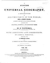 A System of Universal Geography: Or A Description of All the Parts of the World, on a New Plan, According to the Great Natural Divisions of the Globe, Volume 3