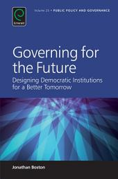 Governing for the Future: Designing Democratic Institutions for a Better Tomorrow