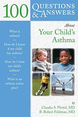 100 Questions & Answers about Your Child's Asthma