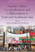 Popular Culture Co Productions and Collaborations in East and Southeast Asia PDF
