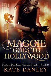 Maggie Goes to Hollywood: Maggie MacKay Magical Tracker Book VI