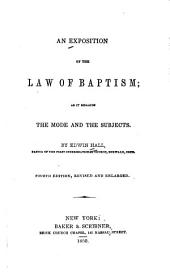 An Exposition of the Law of Baptism: As it Regards the Mode and the Subjects