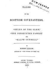 Tales of the Scottish Covenanters, 'Helen of the glen,' 'The persecuted family,' and 'Ralph Gemmell.'
