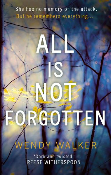 All Is Not Forgotten: The bestselling gripping thriller you'll never forget in 2017