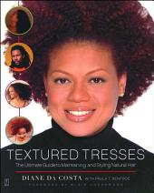 Textured Tresses: The Ultimate Guide to Maintaining and Styling Natural Hair