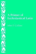 A Primer of Ecclesiastical Latin
