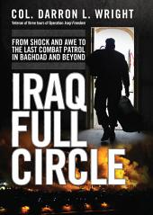 Iraq Full Circle: From Shock and Awe to the Last Combat Patrol in Baghdad and Beyond