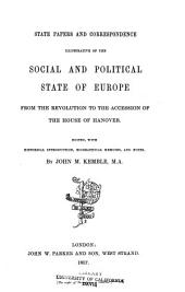 State papers and correspondence: illustrative of the social and political state of Europe from the revolution to the accession of the house of Hanover