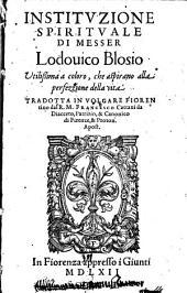 Instituzione spirituale de Messer Lodovico Blosio: Utilissima a coloro, che aspirano alla perfezzione della vita