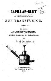 Capillar.-Blut-Undefibrinirtes-Zur Transfusion. Ein neuer Apparat zur Transfusion, etc