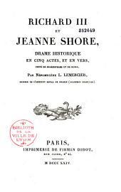 Richard III et Jeanne Shore: drame historique en cinq actes et en vers