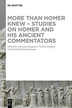 More than Homer Knew - Studies on Homer and His Ancient Commentators