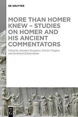 More than Homer Knew   Studies on Homer and His Ancient Commentators PDF