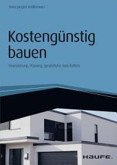 Kostengünstig bauen - inkl. eBook und Arbeitshilfen online: Finanzierung, Planung, gesetzliche Vorschriften