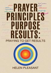 Prayer Principles Purpose Results: Praying to Get Results