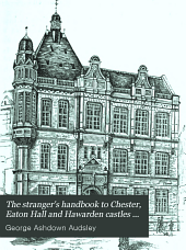 The Stranger's Handbook to Chester, Eaton Hall and Hawarden Castles and Vicinity