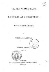 Oliver Cromwell's Letters and Speeches with Elucidations by Thomas Carlyle: V. 1, Volume 1
