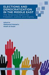 Elections and Democratization in the Middle East: The Tenacious Search for Freedom, Justice, and Dignity