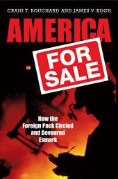 America for Sale: How the Foreign Pack Circled and Devoured Esmark: How the Foreign Pack Circled and Devoured Esmark