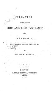 A Treatise on the Law of Fire and Life Insurance: With an Appendix, Containg Forms, Tables, &c